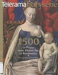 Télérama hors-série, N° 168 : 1500, la France entre Moyen Age et Renaissance par Gilles Heuré