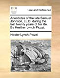 Anecdotes of the Late Samuel Johnson, Ll D During the Last Twenty Years of His Life by Hesther Lynch Piozzi, Hester Lynch Piozzi, 1140709097