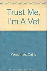 Trust Me I M A Vet Cathy Woodman 9780750534185 Amazon border=