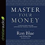 Master Your Money: A Step-by-Step Plan for Experiencing Financial Contentment | Ron Blue,Michael Blue