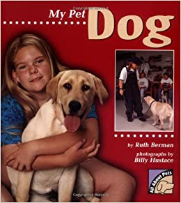 My Pet Dog All About Pets Berman Ruth Hustace Billy 9780822522591 Amazon Com Books