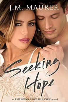Seeking Hope (Emerging From Darkness Book 3) by [Maurer, J.M.]