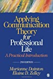 img - for Applying Communication Theory for Professional Life A Practical Introduction by Dainton, Marianne, Zelley, Elaine D. (Dawn [SAGE Publications, Inc,2010] (Paperback) 2nd Edition book / textbook / text book