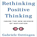 Rethinking Positive Thinking: Inside the New Science of Motivation | Gabriele Oettingen