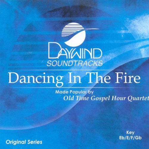 Dancing In The Fire [Accompaniment/Performance Track] by Made Popular By: Old Time Gospel Hour Qt. (2008-05-01? by