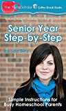 Senior Year Step-by-Step: Simple Instructions for Busy Homeschool Parents (The HomeScholar's Coffee Break Book series 29)