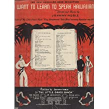 I Want to Learn to Speak Hawaiian ~ words and music by Johnny Noble