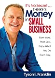 img - for It's No Secret... There's Money in Small Business: Earn More. Work Less. Enjoy What You Do Each Day. book / textbook / text book