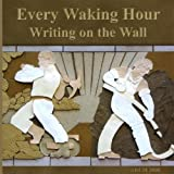 Writing on the Wall by Every Waking Hour