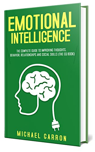 Emotional Intelligence: The Complete Guide to Improving Thoughts, Behavior, Relationships and Social Skills (The EQ Book) (Part Of The Brain That Controls Anger)