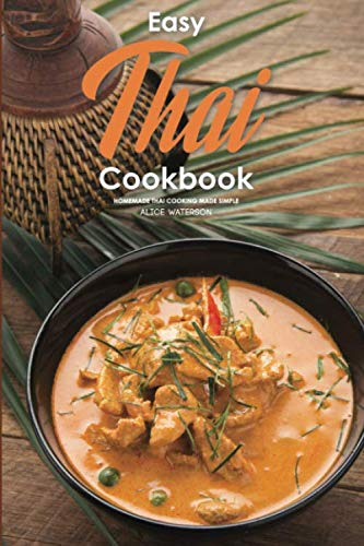 Easy Thai Cookbook: Homemade Thai Cooking Made Simple by Alice Waterson