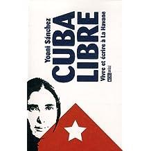 Cuba libre : vivre et écrire à la Havane