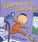 Time to Get up, Time to Go, David Milgrim, 061851998X