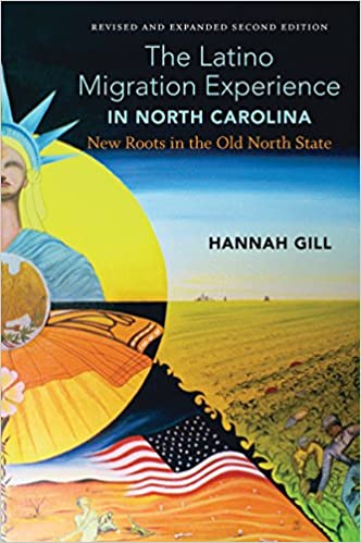 The Latino migration experience in North Carolina : new roots in the Old North State / Hannah Gill