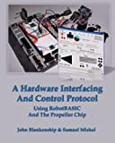 A Hardware Interfacing And Control Protocol: Using RobotBASIC And The Propeller Chip