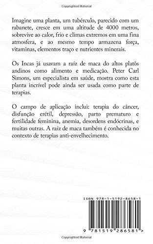 Maca - A Planta medicinal dos Incas: Uma nova Planta Contra o Câncer, Problemas de Virilidade e Ereção e Depressão? (Portuguese Edition): Peter Carl Simons: ...