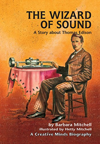 The Wizard of Sound: A Story about Thomas Edison (Creative Minds Biographies) (Invention Of Light Bulb By Thomas Alva Edison)