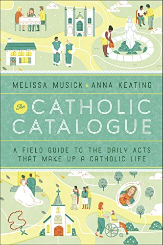 The Catholic Catalogue: A Field Guide to the Daily Acts That Make Up a Catholic Life cover