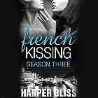 French Kissing, Season 3 Hörbuch von Harper Bliss Gesprochen von: Abby Craden