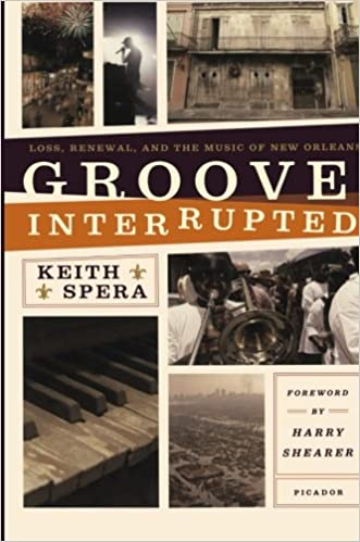 Book Groove Interrupted: Loss, Renewal, and the Music of New Orleans