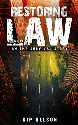 Restoring Law: An EMP Survival Story (EMP Crash Book 6) by [Nelson, Kip]