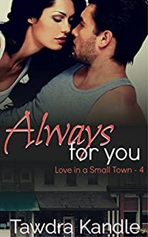 Always For You (Love in a Small Town Book 5) by [Kandle, Tawdra]