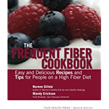 The Frequent Fiber Cookbook: Easy and Delicious Recipes and Tips for People on a High Fiber Diet