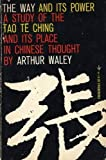 The Way and Its Power : A Study of the Tao Te Ching and Its Place in Chinese Thought, Waley, Arthur, 0394172078