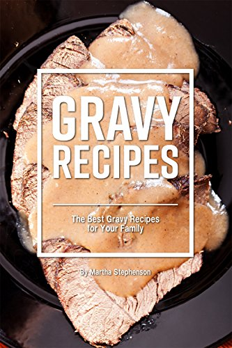 Gravy Recipes: The Best Gravy Recipes for Your Family