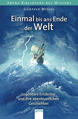 einmal-bis-ans-ende-der-welt-legendre-entdecker-und-ihre-abenteuerlichen-geschichten-arena-bibliothek-des-wissens-lebendige-biographien