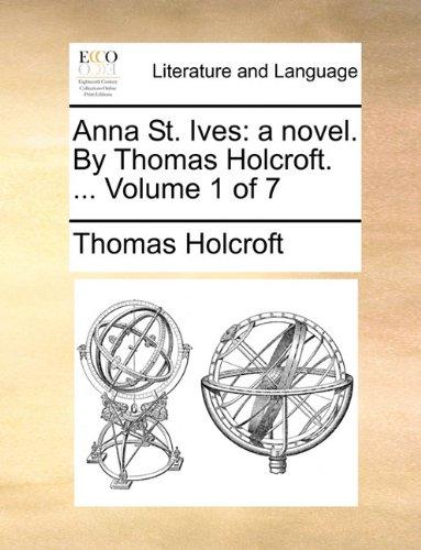 Read Online Anna St. Ives: a novel. By Thomas Holcroft. ...  Volume 1 of 7 pdf epub