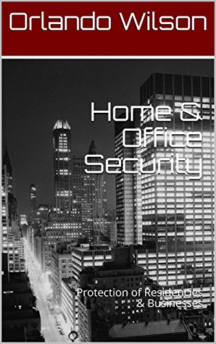 Home & Office Security: Protection of Residencies & Businesses