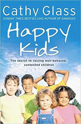 Contented Children Happy Kids The Secrets to Raising Well-Behaved