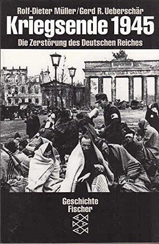 Kriegsende 1945: Die Zerstörung des deutschen Nationalstaats