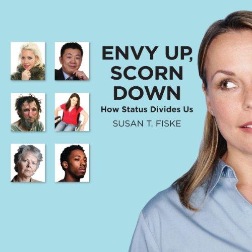 Envy Up, Scorn Down: How Status Divides Us
