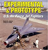 Experimental and Prototype U. S. Air Force Jet Fighters, Dennis R. Jenkins and Tony R. Landis, 1580071112