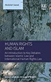 Human Rights and Islam: An Introduction to Key Debates Between Islamic Law and International Human Rights Law (Elgar Studies in Human Rights)