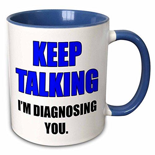 3dRose 186234_6 Keep Talking Im Diagnosing You Blue And Black Two Tone Mug 11 oz Multicolor