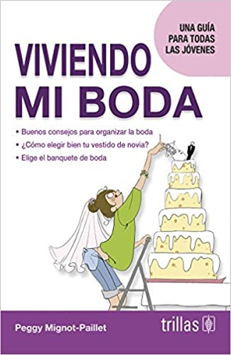 Viviendo mi boda / Living my wedding: Una guía para todas las jóvenes / A Guide to All Young Women (Spanish Edition) (Spanish) 1st Edition