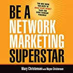 Be a Network Marketing Superstar: The One Book You Need to Make More Money than You Ever Thought Possible | Mary Christensen,Wayne Christensen
