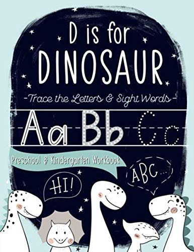 D is for Dinosaur: Trace the Letters & Sight Words Preschool & Kindergarten Workbook: Handwriting & Alphabet Practice Workbook for Preschool & ... Boys & Girls (Ages 3-5 Reading & Writing)