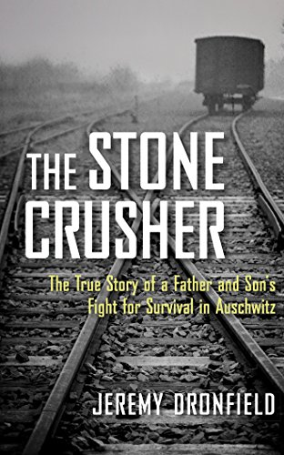Stone Crusher, The: The True Story of a Father and Son's Fight for Survival in Auschwitz