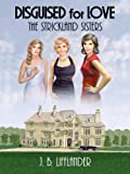 Disguised for Love - the Strickland Sisters, J. B. Lifflander, 0971133964