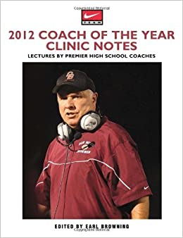 Book 2012 Coach of the Year Clinic Notes: Lectures by Premier High School Coaches May 16, 2012