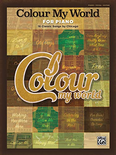 Colour My World for Piano -- 16 Classic Songs by Chicago: Piano/Vocal/Chords