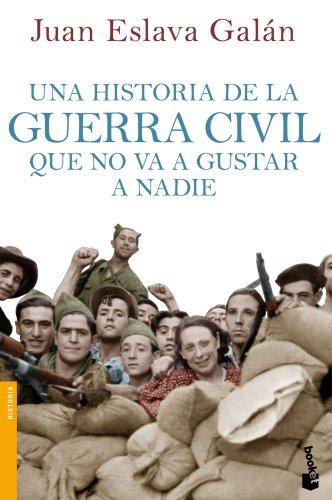 Una historia de la guerra civil que no va a gustar a nadie (Divulgación. Historia)