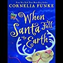 When Santa Fell to Earth Audiobook by Cornelia Funke Narrated by Cornelia Funke