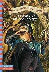 L'école des massacreurs de dragons, tome 6 : Il faut sauver Messire Lancelot !
