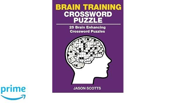 Brain training crossword puzzle 25 brain enhancing crossword brain training crossword puzzle 25 brain enhancing crossword puzzles jason scotts 9781632875945 amazon books ccuart Gallery