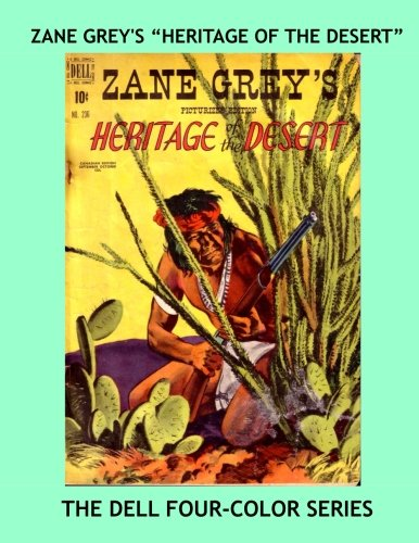 Zane Grey's Heritage Of The Desert: Exciting Western Action From The Dell Four-Color Series - All Stories - No Ads pdf epub
